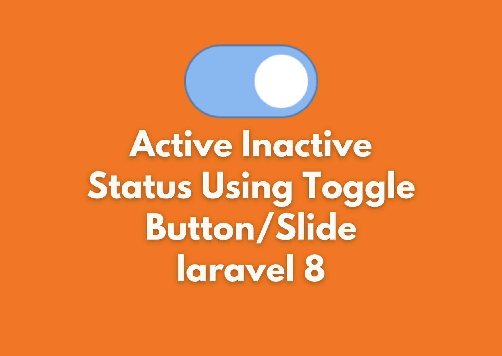 Active Inactive Status Using Toggle Button/Slide laravel 8