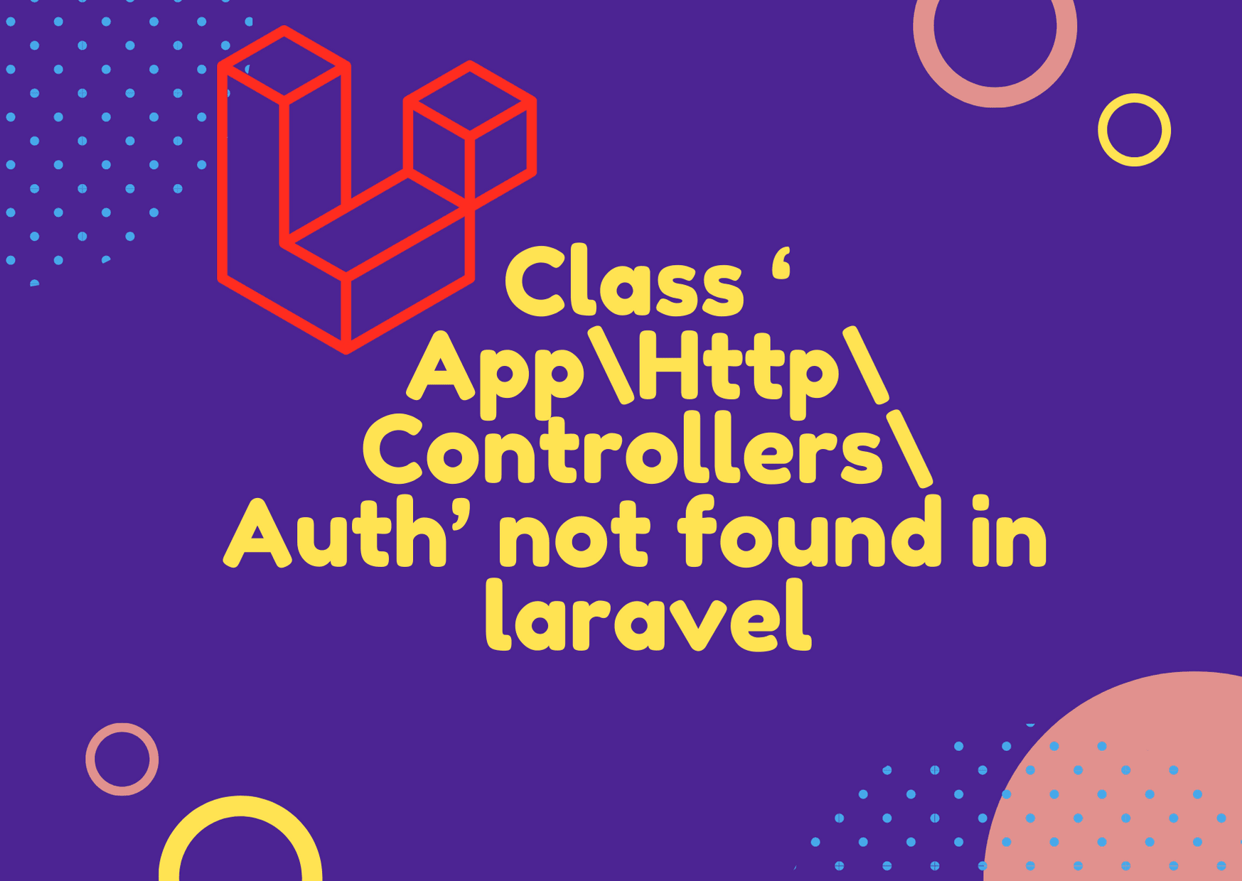 Class 'App\Http\Controllers\Auth' not found in laravel