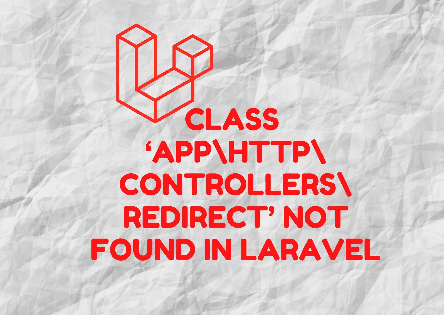 Class 'App\Http\Controllers\Redirect' Not Found In Laravel