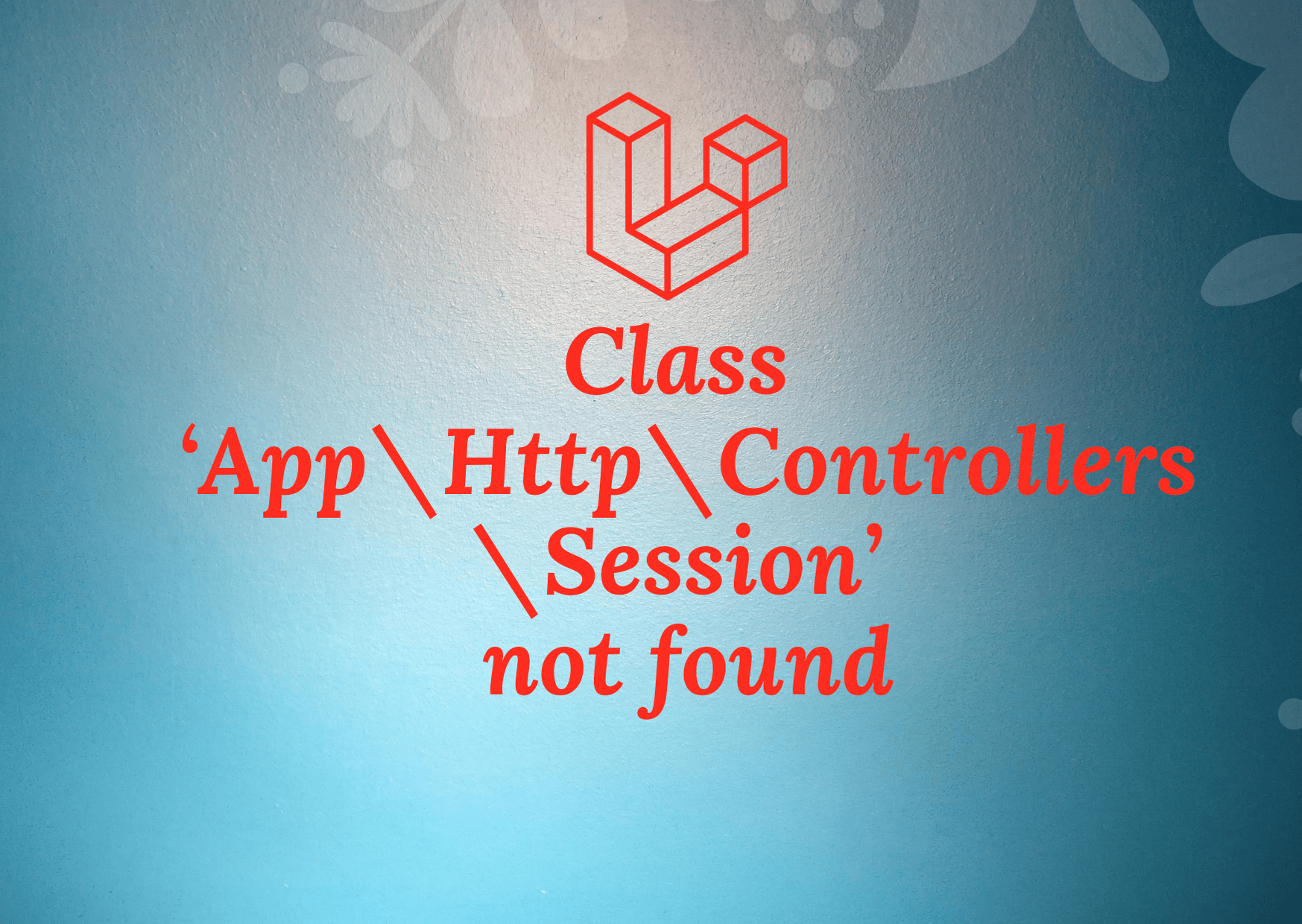 Class 'App\Http\Controllers\Session' not found in laravel