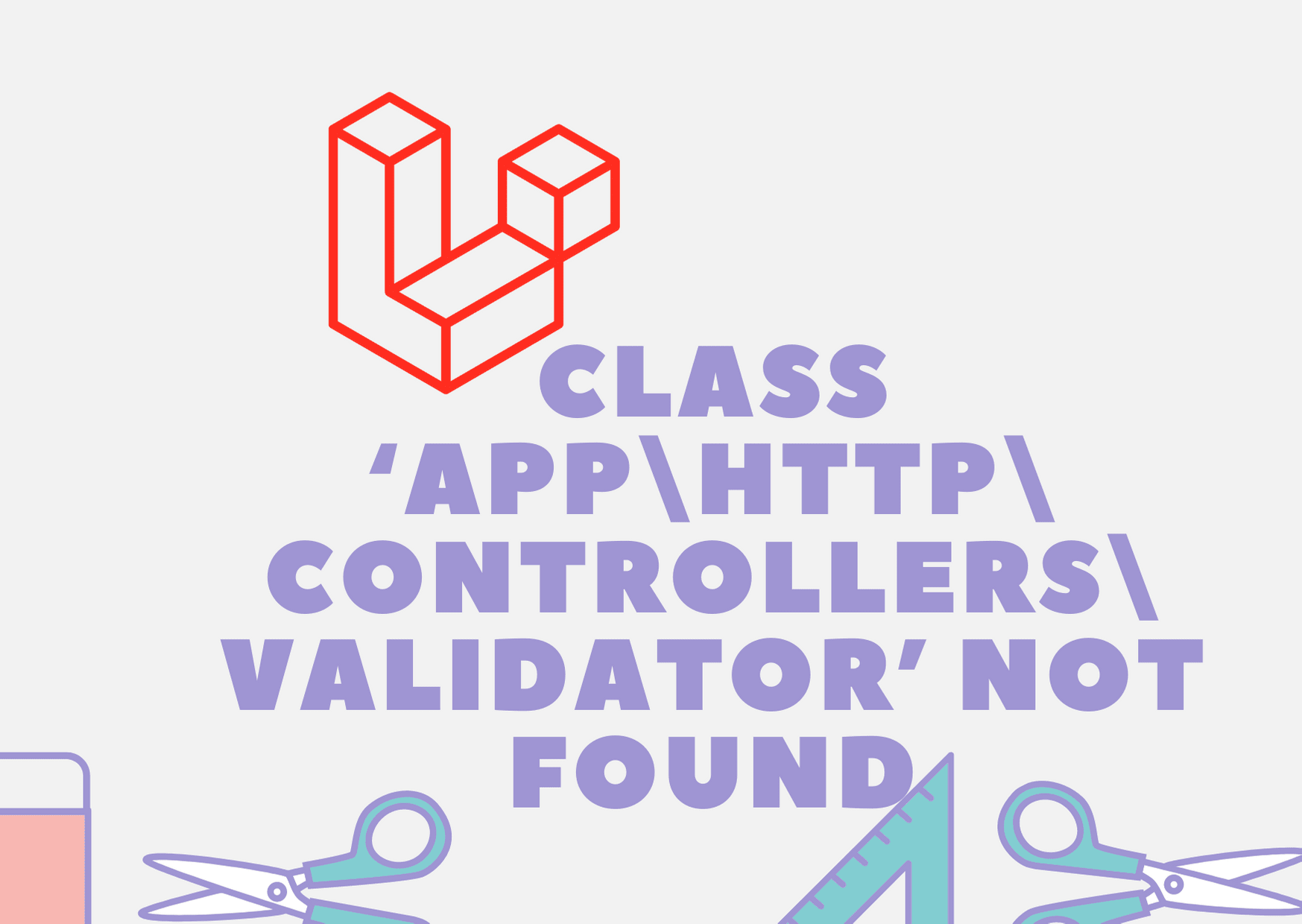 Class 'App\Http\Controllers\Validator' Not Found In Laravel