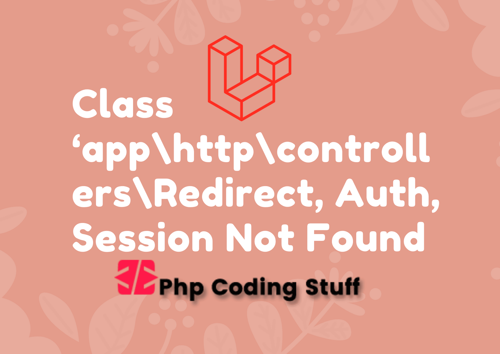 Class app http controllers Auth, Redirect, Session, etc. Not Found