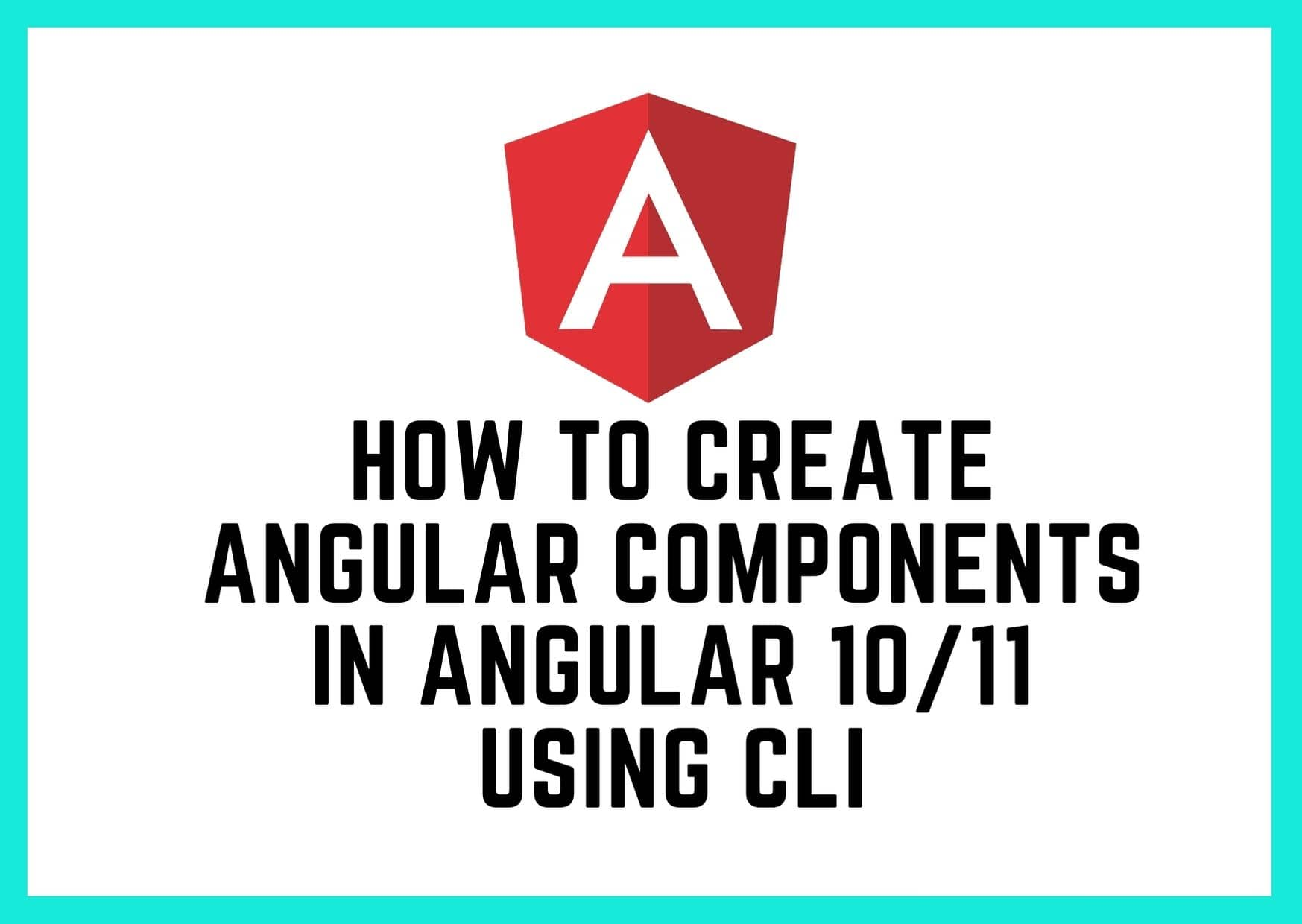 How To Create Angular Components in Angular 10/11 using CLI