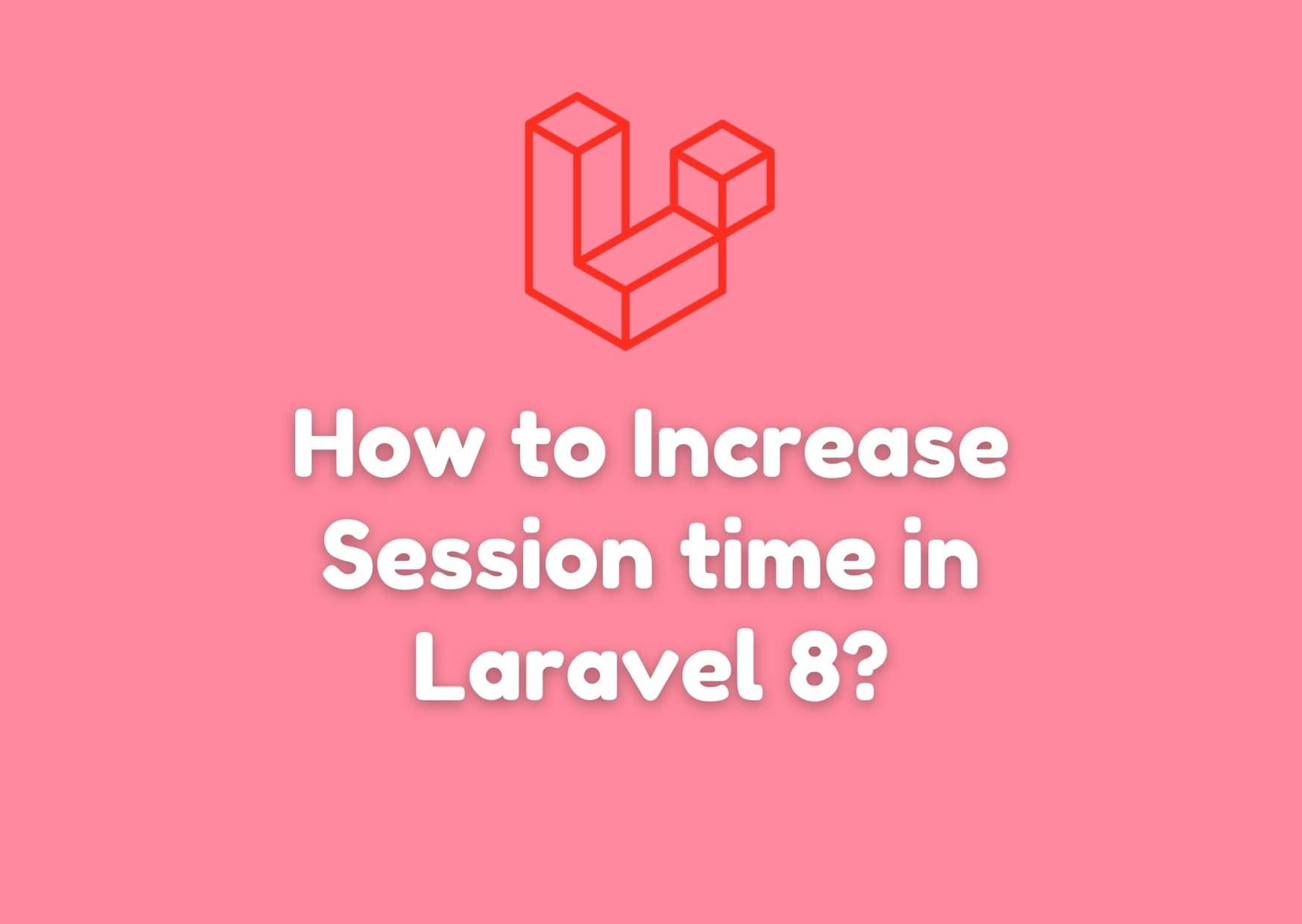 [Lifetime Session] How to Increase Session Timeout Limit in Laravel 8?