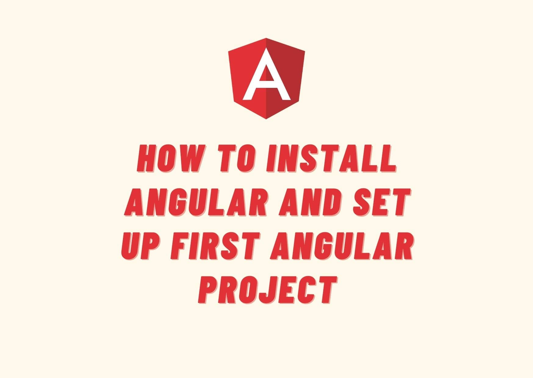 How To Install Angular And Set Up First Angular Application ?