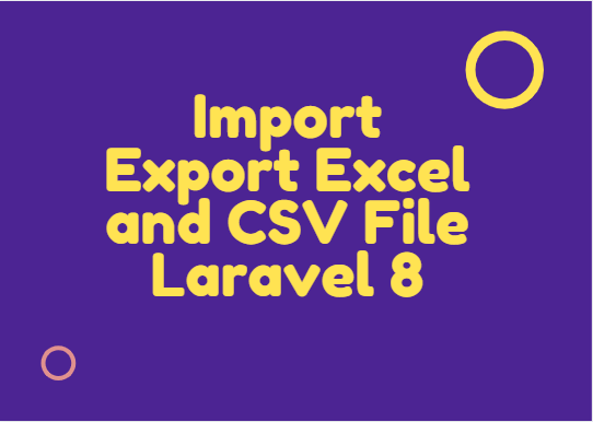 How to Import Export Excel and CSV File in Laravel 8